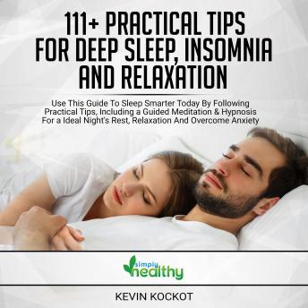 Download 111+ Practical Tips For Deep Sleep, Insomnia And Relaxation: Use This Guide To Sleep Smarter Today By Following Practical Tips, Including A Guided Meditation & Hypnosis For An Ideal Night´s Rest, Rela by Simply Healthy