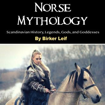 Norse Mythology: Scandinavian History, Legends, Gods, and Goddesses