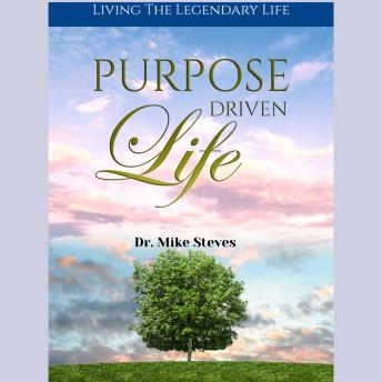 Purpose Driven Life: Living A Legendary Life