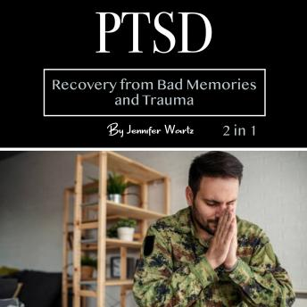 PTSD: Recovery from Bad Memories and Trauma