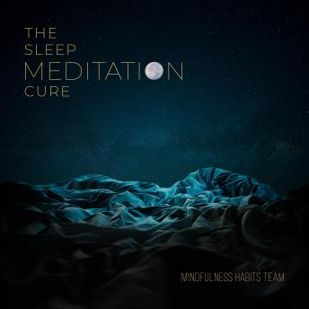 The Sleep Meditation Cure: Transform How You Sleep with Guided Meditation. Fall Asleep Fast, Wake Up Happy, and Reclaim Your Life