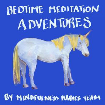 Bedtime Adventure Meditations for Kids: Princess, Dragon, and Unicorn Meditation Stories to Help Children Fall Asleep Fast, Learn Mindfulness, and Thrive