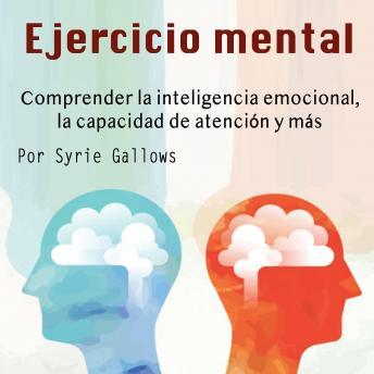 Ejercicio mental: Comprender la inteligencia emocional, la capacidad de atención y más