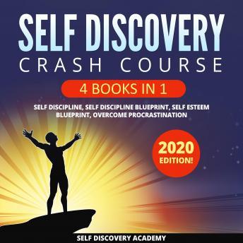 Self Discovery Crash Course 4 Books in 1: It includes: Self Discipline, Self Discipline Blueprint, Self Esteem Blueprint, Overcome Procrastination – 2020 Edition!, Self Discovery Academy