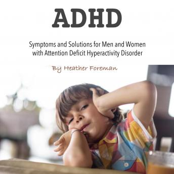 ADHD: Symptoms and Solutions for Men and Women with Attention Deficit Hyperactivity Disorder