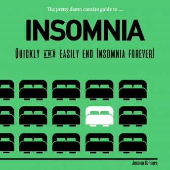 Download Pretty Damn Concise Guide to Insomnia: Quickly & Easily End Insomnia Forever by Jessica Connors