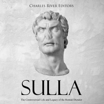 Sulla: The Controversial Life and Legacy of the Roman Dictator