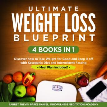 Ultimate Weight Loss Blueprint – 4 Books in 1: Discover how to lose Weight for Good and keep it off with Ketogenic Diet and Intermittent Fasting – Meal Plan included!