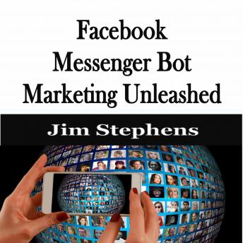 ​Facebook Messenger Bot Marketing Unleashed