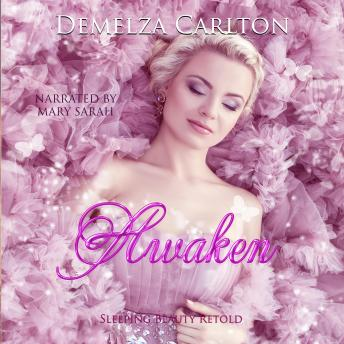 Awaken: Sleeping Beauty Retold, Audio book by Demelza Carlton