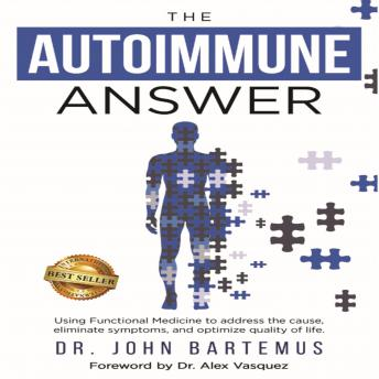 Download Autoimmune Answer: Using Functional Medicine to address the cause, eliminate symptoms, and optimize quality of life by Dr. John Bartemus