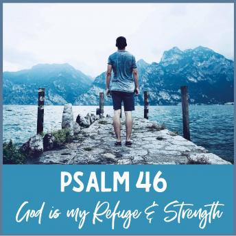 Psalm 46 - God Is My Refuge and Strength: A Spoken Word Meditation Inspired by the Bible