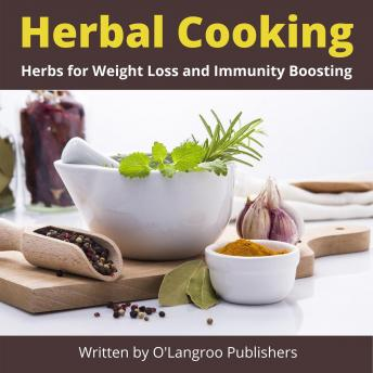Herbal Cooking: Herbs for Weight Loss and Immunity Boosting, O'langroo Publishers