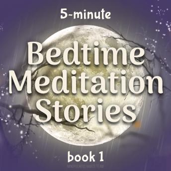 5-Minute Bedtime Meditation Stories: Book 1: Sleep Meditation Stories to Help Kids Fall Asleep in Five Minutes
