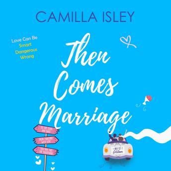 Then Comes Marriage: A Romantic Comedy Box Set
