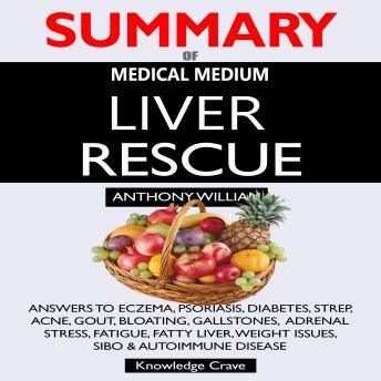 Download SUMMARY Of Medical Medium Liver Rescue: Answers to Eczema, Psoriasis, Diabetes, Strep, Acne, Gout, Bloating, Gallstones, Adrenal Stress, Fatigue, Fatty Liver, Weight Issues, SIBO & Autoimmune Disease by Concentrate
