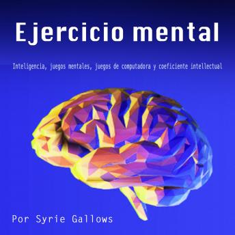 Ejercicio mental: Inteligencia, juegos mentales, juegos de computadora y coeficiente intellectual