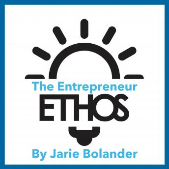 Entrepreneur Ethos: How to Build a More Ethical, Inclusive, and Resilient Entrepreneur Community, Jarie Bolander