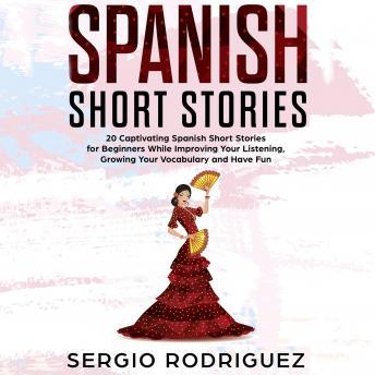 Spanish Short Stories: 20 Captivating Spanish Short Stories for Beginners While Improving Your Liste