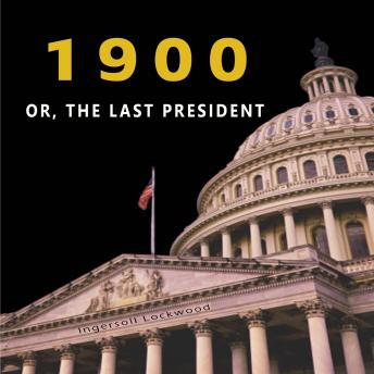 —1900— OR, THE LAST PRESIDENT