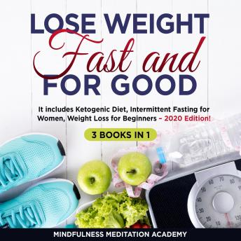 Lose Weight Fast and for Good 3 Books in 1: It includes Ketogenic Diet, Intermittent Fasting for Women, Weight Loss for Beginners – 2020 Edition!