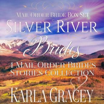 Download Mail Order Bride Box Set: Silver River Brides: 4 Mail Order Brides Stories Collection by Karla Gracey