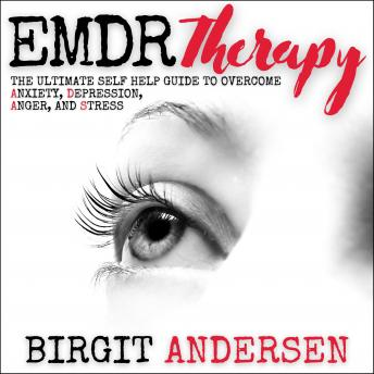 EMDR THERAPY: The Ultimate Self Help Guide to Overcome Anxiety, Depression, Anger, and Stress
