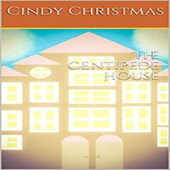 Centipede House, Cindy Christmas