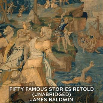 Fifty Famous Stories Retold (Unabridged), James Baldwin