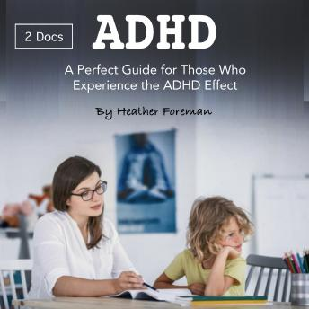 ADHD: A Perfect Guide for Those Who Experience the ADHD Effect
