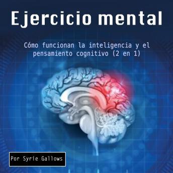 Ejercicio mental: Cómo funcionan la inteligencia y el pensamiento cognitivo (2 en 1)