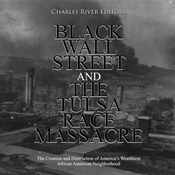 Black Wall Street and the Tulsa Race Massacre: The Creation and Destruction of America's Wealthiest African American Neighborhood sample.