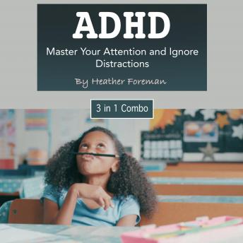 ADHD: Master Your Attention and Ignore Distractions