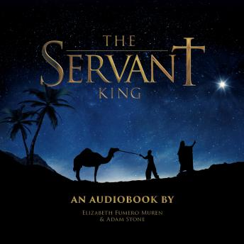 Download Servant King: From The Heart of Christmas Musical by Adam Stone, Elizabeth Fumero Muren