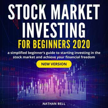 Stock Market Investing for Beginners 2020: A Simplified Beginner's Guide to Starting Investing in the Stock Market and Achieve your Financial Freedom (New Version)