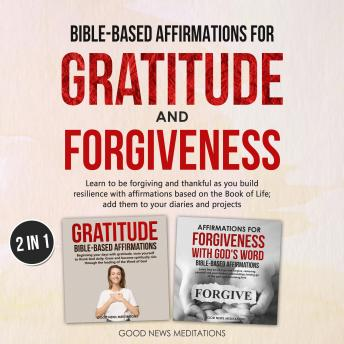 Bible-Based Affirmations for Gratitude and Forgiveness: Learn to be forgiving and thankful as you bu