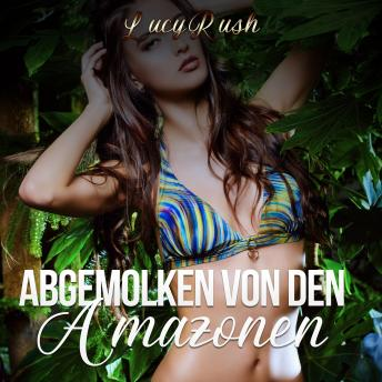 Download Abgemolken von den Amazonen by Lucy Rush