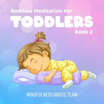 Bedtime Meditation for Toddlers: Book 2: Sleep Meditation Stories for Young Kids. Fall Asleep in 20 Minutes and Develop Lifelong Mindfulness Skills