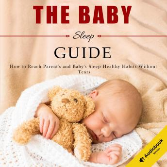 The Sleep Habits In Babies Guide: How To Reach Health Sleep Habits Without Tears