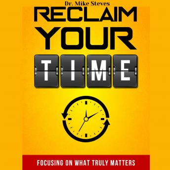 Reclaim Your Time: Focusing On What Truly Matters