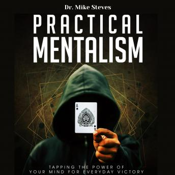 Practical Mentalism: Tapping The Power Of Your Mind For Everyday Victory