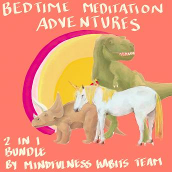 Bedtime Meditation Adventures: 2 in 1 Bundle: A Collection of Meditation Stories With Dinosaurs, Princesses, Unicorns, and Dragons. Help Children Fall Asleep Fast, Learn Mindfulness, and Thrive