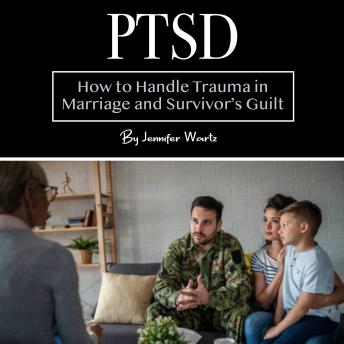 PTSD: How to Handle Trauma in Marriage and Survivor's Guilt