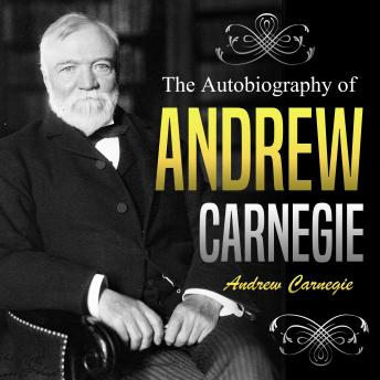 Autobiography of Andrew Carnegie, Andrew Carnegie
