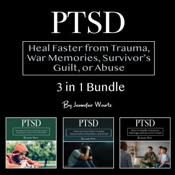 PTSD: Heal Faster from Trauma, War Memories, Survivor's Guilt, or Abuse