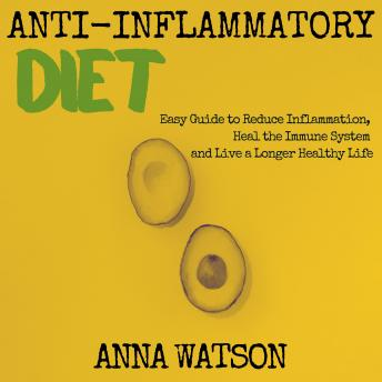 Anti Inflammatory Diet: Easy Guide to Reduce Inflammation, Heal the Immune System and Live a Longer