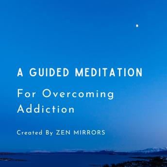 Download Guided Meditation To Overcome Addiction by Zen Mirrors