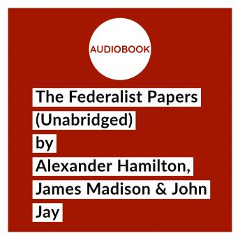 The Federalist Papers (Unabridged)