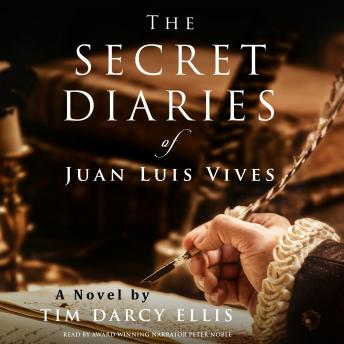 Secret Diaries of Juan Luis Vives, The: A Novel