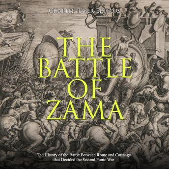 Download Battle of Zama, The: The History of the Battle Between Rome and Carthage that Decided the Second Punic War by Charles River Editors